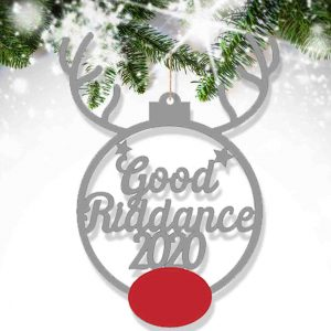 Rudolph Good Riddance 2020 Bauble